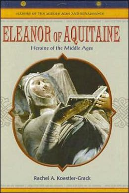 Eleanor of Aquitaine: Heroine of the Middle Ages