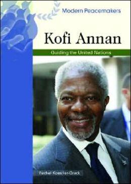 Kofi Annan: Guiding the United Nations