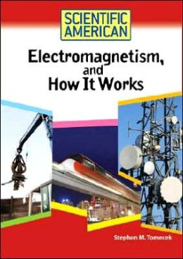 Scientific American: Electromagnetism, and How It Works