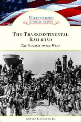 The Transcontinental Railroad: The Gateway to the West