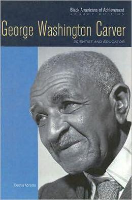 George Washington Carver: Scientist and Educator