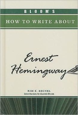 Bloom's How to Write about Ernest Hemingway