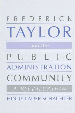 Frederick Taylor and the Public Administration Community: A Reevaluation