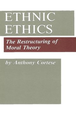 Ethnic Ethics: The Restructuring of Moral Theory