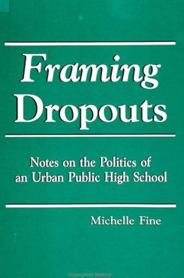 Framing Dropouts: Notes on the Politics of an Urban Public High School