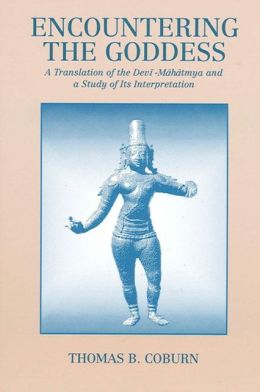 Encountering the Goddess: A Translation of the Devl-Mahatmya and a Study of Its Interpretation
