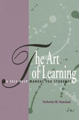 The Art of Learning: A Self-Help Manual for Students