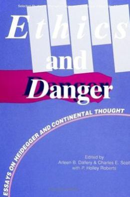 Ethics and Danger: Essays on Heidegger and Continental Thought