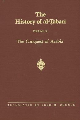 The History of Al-Tabari: The Conquest of Arabia: The Riddah Wars, A. D. 632-633/A. H. 11