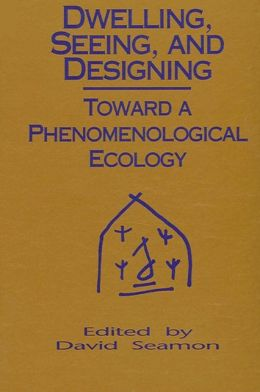 Dwelling, Seeing, and Designing: Toward a Phenomenological Ecology