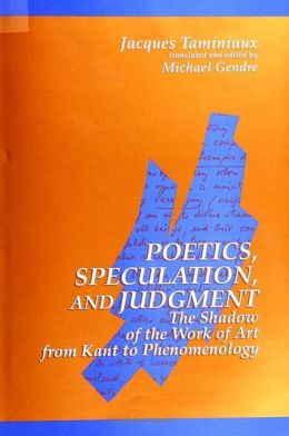 Poetics, Speculation, and Judgment: The Shadow of the Work of Art from Kant to Phenomenology (SUNY Series in Contemporary Continental Philosophy)