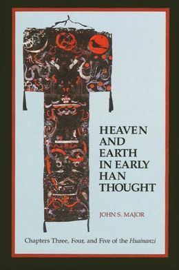 Heaven and Earth in Early Han Thought: Chapters Three, Four, and Five of the Huainanzi