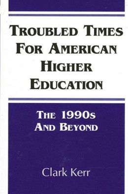 Troubled Times for American Higher Education: The 1990s and Beyond