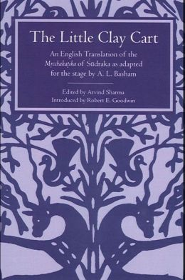 The Little Clay Cart: An English Translation of the Mrcchakatika of Sudraka As Adapted for the Stage by A. L. Basham