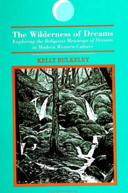 The Wilderness of Dreams: Exploring the Religious Meanings of Dreams in Modern Western Culture