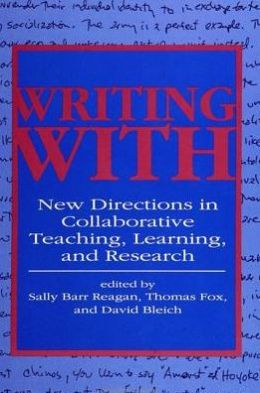 Writing With: New Directions in Collaborative Teaching, Learning, and Research