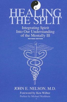 Healing the Split: Integrating Spirit into Our Understanding of the Mentally Ill