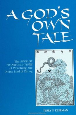 A God's Own Tale: The Book of Transformations of Wenchang, the Divine Lord of Zitong