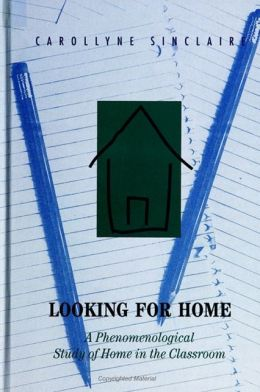 Looking for Home: A Phenomenological Study of Home in the Classroom