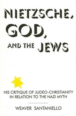 Nietzsche, God, and the Jews: His Critique of Judeo-Christianity in Relation to the Nazi Myth