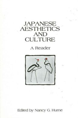 Japanese Aesthetics and Culture; A Reader