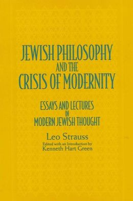 Jewish Philosophy and the Crisis of Modernity: Essays and Lectures in Modern Jewish Thought
