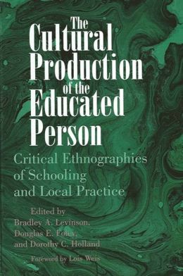 Cultural Production of the Educated Person: Critical Ethnographies of Schooling and Local Practice