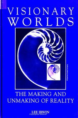 Visionary Worlds: The Making and Unmaking of Reality