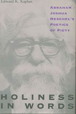 Holiness in Words: Abraham Joshua Heschel's Poetics of Piety