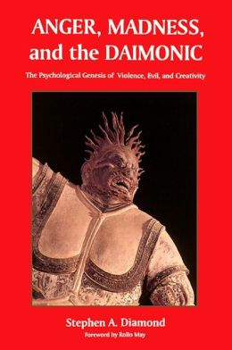 Anger, Madness, and the Daimonic: The Psychological Genesis of Violence, Evil, and Creativity