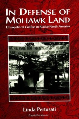 In Defense of Mohawk Land: Ethnopolitical Conflict in Native North America