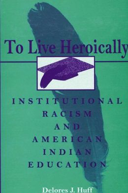 To Live Heroically: Institutional Racism and American Indian Education