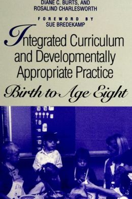 Integrated Curriculum and Developmentally Appropiate Pratice: Birth to Age Eight