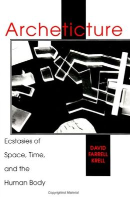 Archeticture: Ecstasies of Space, Time, and the Human Body