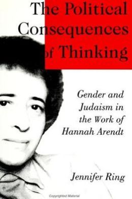 The Political Consequences of Thinking: Gender and Judaism in the Work of Hannah Arendt