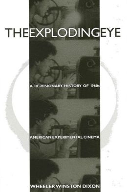 The Exploding Eye: A Re-Visionary History of 1960s American Experimental Cinema