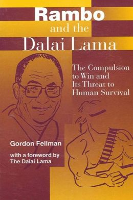 Rambo and the Dalai Lama: The Compulsion to Win and Its Threat to Human Survival