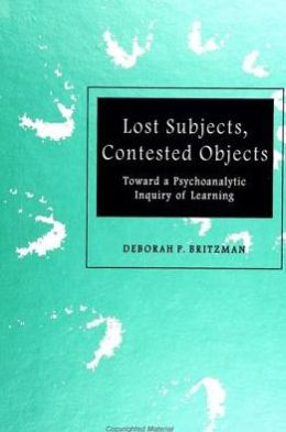 Lost Subjects, Contested Objects: Toward a Psychoanalytic Inquiry of Learning