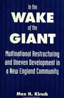 In the Wake of the Giant: Multinational Restructuring and Uneven Development in a New England Community
