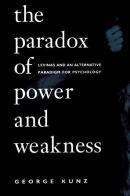 The Paradox of Power and Weakness : Levinas and an Alternative Paradigm for Psychology
