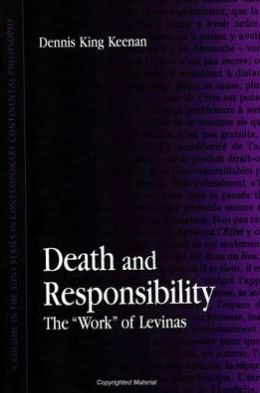 Death and Responsibility: The Work of Levinas (SUNY Series in Contemporary Continental Philosophy)
