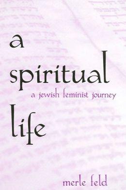 A Spiritual Life: A Jewish Feminist Journey