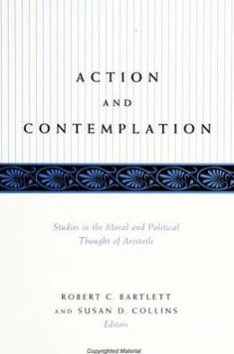 Action and Contemplation: Studies in the Moral and Political Thought of Aristotle