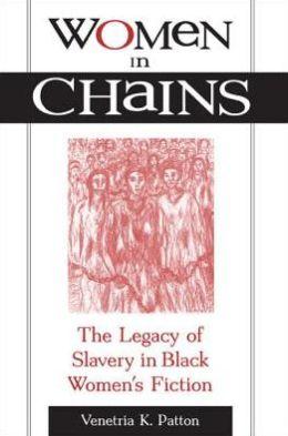 Women in Chains: The Legacy of Slavery in Black Women's Fiction