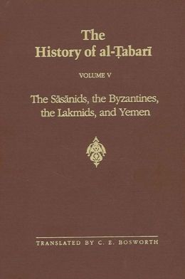 The History of Al-Tabari: The Sasanids, the Lakhmids, and Yemen
