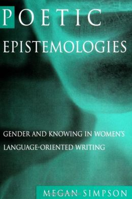 Poetic Epistemologies: Gender and Knowing in Women's Language-Oriented Writing