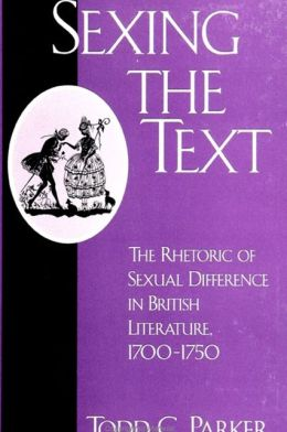 Sexing the Text: The Rhetoric of Sexual Difference in British Literature, 1700-1750