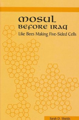 Mosul before Iraq (SUNY series in the Social and Economic History of the Middle East): Like Bees Making Five-Sided Cells