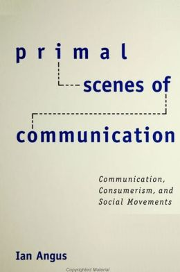 Primal Scenes of Communication: Communication, Consumerism, and Social Movements