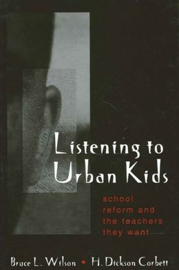 Listening to Urban Kids: School Reform and the Teachers They Want